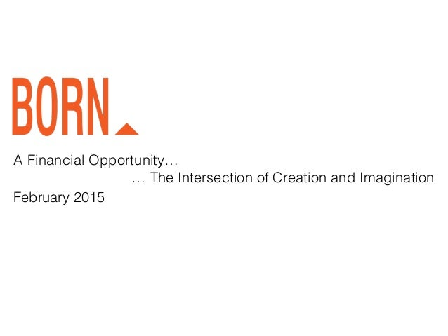 A Financial Opportunity… … The Intersection of Creation and Imagination February 2015