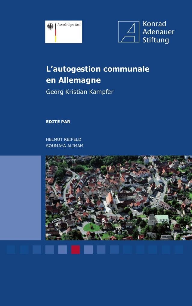 L'autogestion communale en Allemagne Georg Kristian Kampfer EDITE PAR HELMUT REIFELD SOUMAYA ALIMAM Depuis l'entrée en vig...