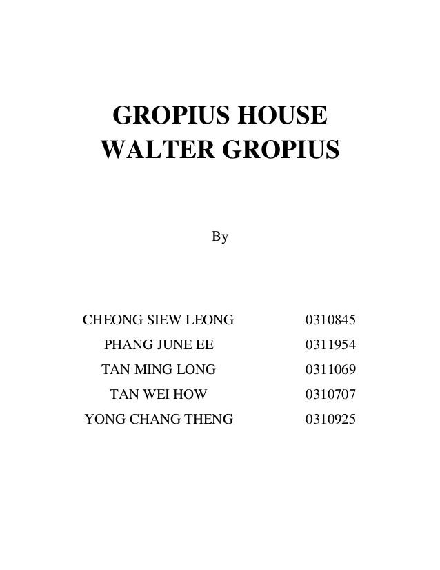 gropius house analysis essay gropius house analysis essay gropius house walter gropius by cheong siew leong 0310845 phang ee 0311954 tan ming long