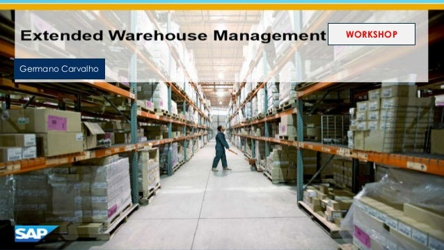 EWM – EXTENDED WAREHOUSE DOCUMENT Germano Carvalho WORKSHOP
