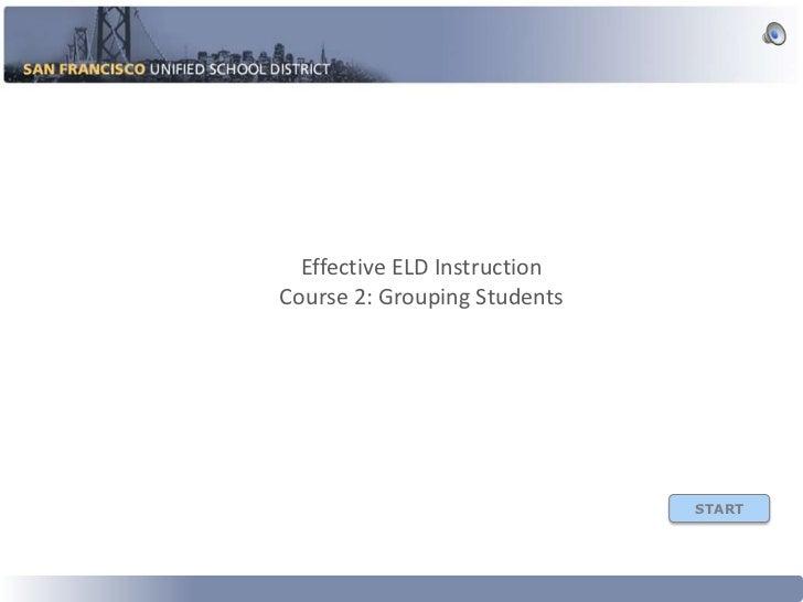 Splash           Effective ELD Instruction         Course 2: Grouping Students                                       START