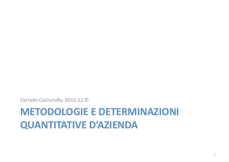 Corrado Cuccurullo, 2011-12 ©METODOLOGIE E DETERMINAZIONIQUANTITATIVE D'AZIENDA                                1