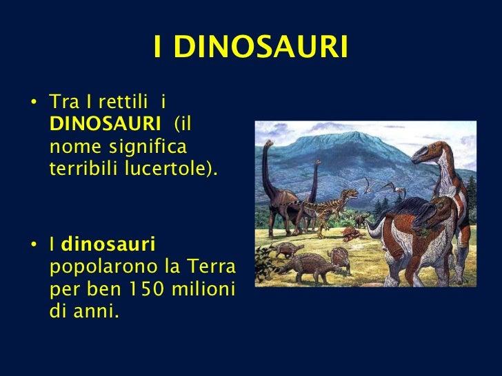 I DINOSAURI <ul><li>Tra I rettili  i  DINOSAURI  (il nome significa terribili lucertole).  </li></ul><ul><li> </li></ul><...