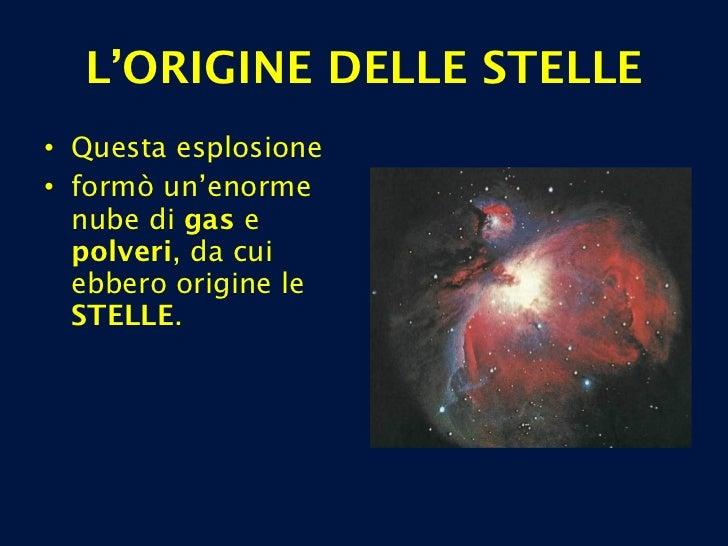 L'ORIGINE DELLE STELLE <ul><li>Questa esplosione </li></ul><ul><li>formò un'enorme nube di  gas  e  polveri , da cui ebber...