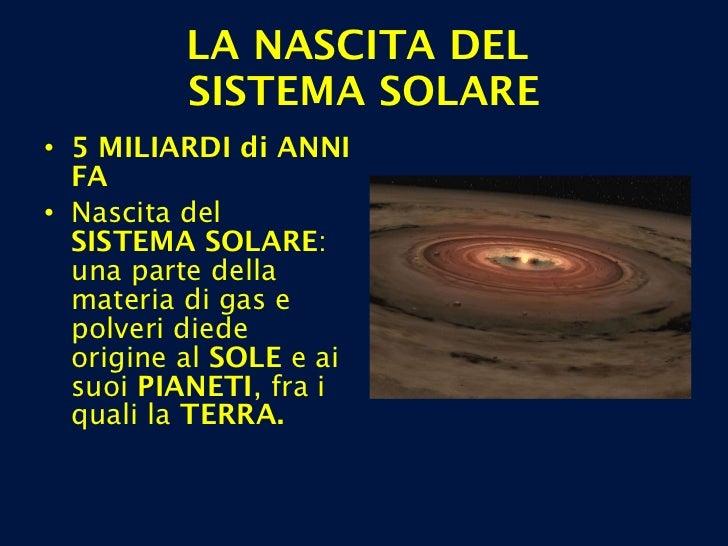 LA NASCITA DEL  SISTEMA SOLARE <ul><li>5 MILIARDI   di ANNI FA </li></ul><ul><li>Nascita del  SISTEMA SOLARE : una parte d...