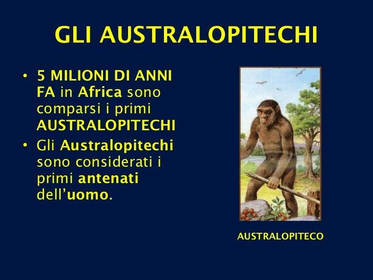 GLI AUSTRALOPITECHI <ul><li>5 MILIONI DI ANNI FA  in  Africa  sono comparsi i primi  AUSTRALOPITECHI  </li></ul><ul><li>Gl...