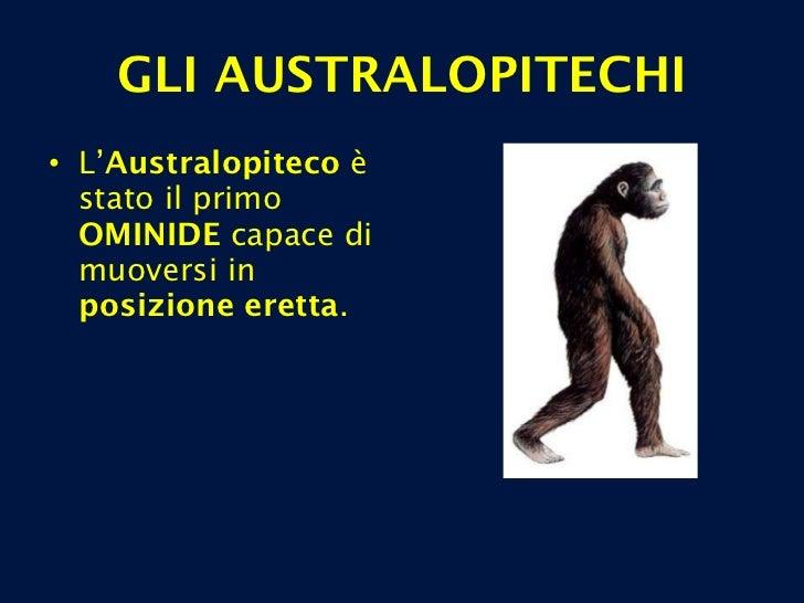 <ul><li>L' Australopiteco  è stato il primo  OMINIDE  capace di muoversi in  posizione eretta . </li></ul>GLI AUSTRALOPITE...