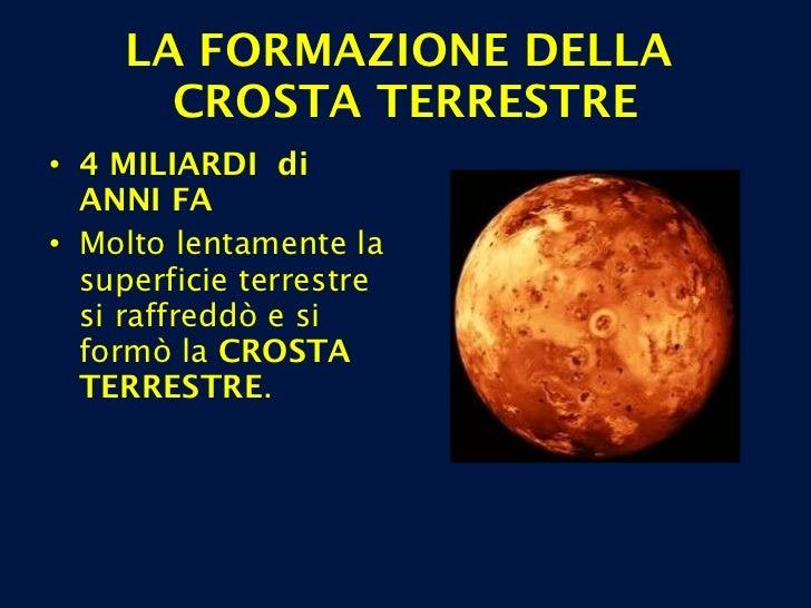 <ul><li>4 MILIARDI  di ANNI FA </li></ul><ul><li>Molto lentamente la superficie terrestre si raffreddò e si formò la  CROS...