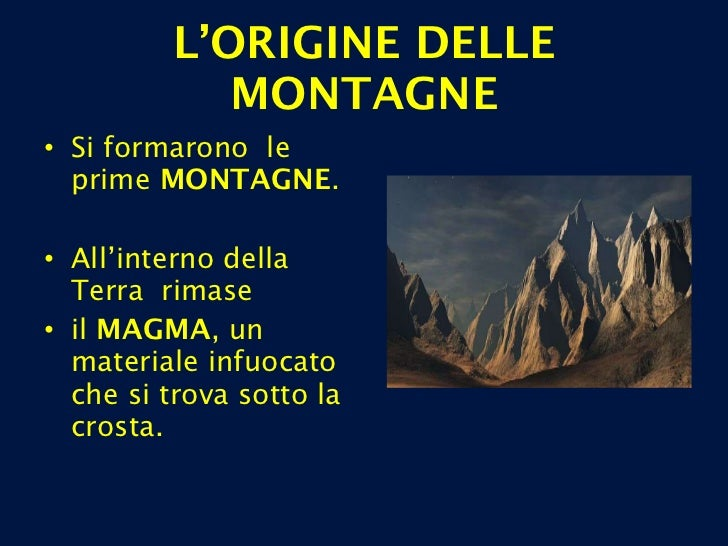 <ul><li>Si formarono  le prime  MONTAGNE .  </li></ul><ul><li>All'interno della Terra  rimase  </li></ul><ul><li>il  MAGMA...