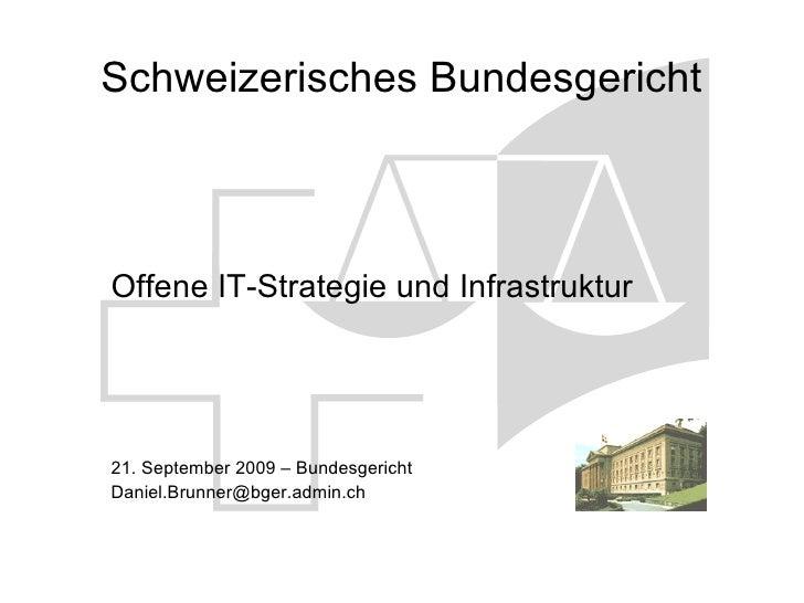 Schweizerisches Bundesgericht    Offene IT-Strategie und Infrastruktur     21. September 2009 – Bundesgericht Daniel.Brunn...