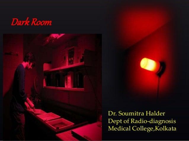 Dr. Soumitra Halder Dept of Radio-diagnosis Medical CollegeKolkata DarkRoom ... & 1 Dark room by Dr Soumitra Halder