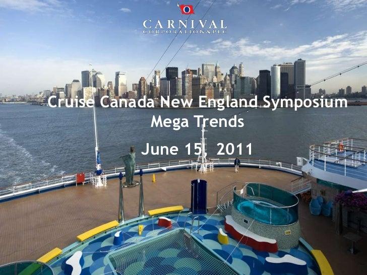 Cruise Canada New England Symposium<br />Mega Trends<br />June 15,2011<br />