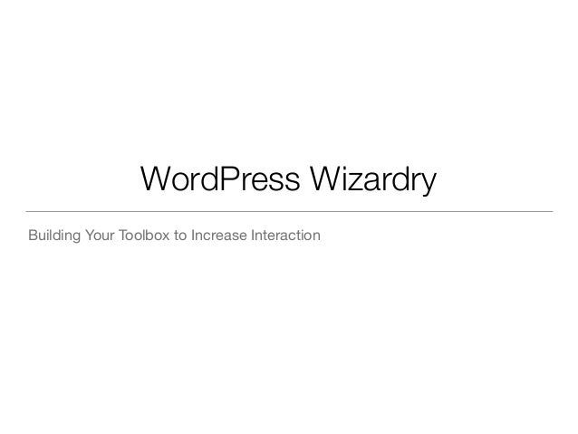 WordPress Wizardry  Building Your Toolbox to Increase Interaction