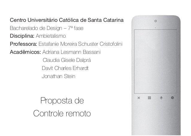 Centro Universitário Católica de Santa Catarina Bacharelado de Design – 7ª fase Disciplina: Ambietalismo Professora: Estaf...