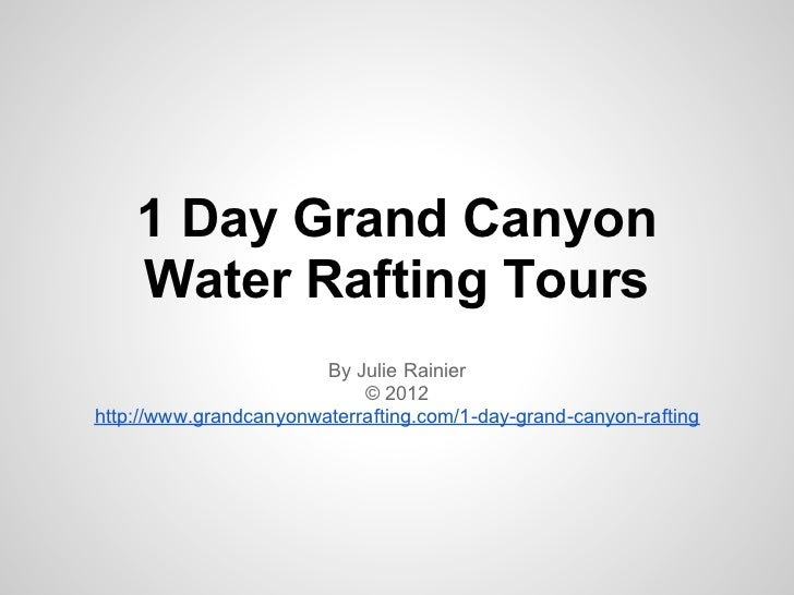 1 Day Grand Canyon    Water Rafting Tours                        By Julie Rainier                            © 2012http://...