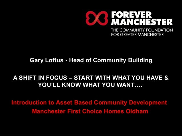 HELPING LOCAL PEOPLE DO  EXTRAORDINARY THINGS.  Gary Loftus - Head of Community Building  A SHIFT IN FOCUS – START WITH WH...