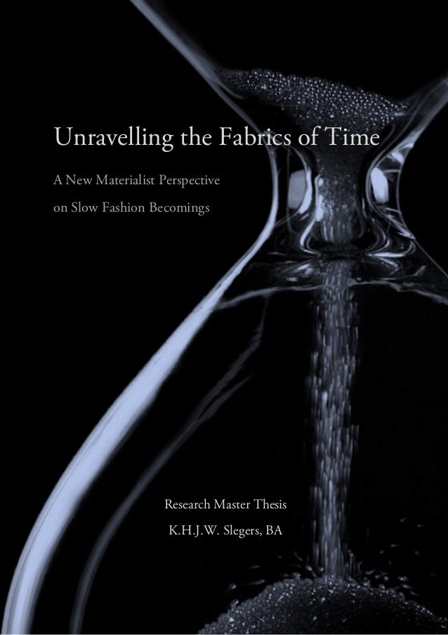 Unravelling the Fabrics of Time A New Materialist Perspective on Slow Fashion Becomings Research Master Thesis K.H.J.W. Sl...