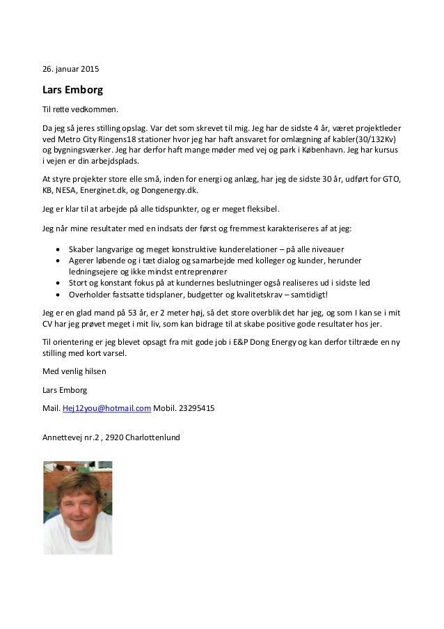 26. januar 2015 Lars Emborg Til rette vedkommen. Da jeg så jeres stilling opslag. Var det som skrevet til mig. Jeg har de ...