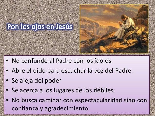 • Elige para tu vida los caminos de Jesús: • la escucha de la Palabra, • la cercanía de los pobres, • la sencillez de quie...