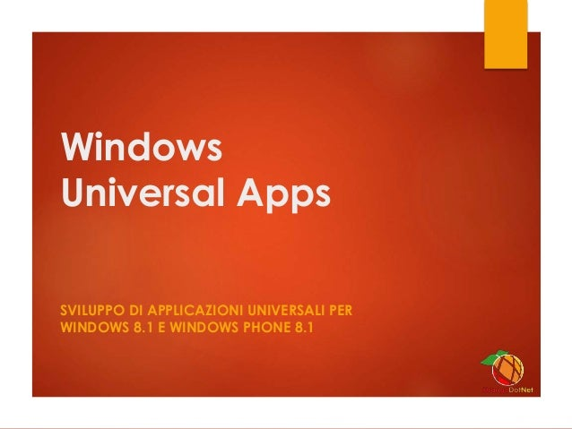 Windows Universal Apps SVILUPPO DI APPLICAZIONI UNIVERSALI PER WINDOWS 8.1 E WINDOWS PHONE 8.1