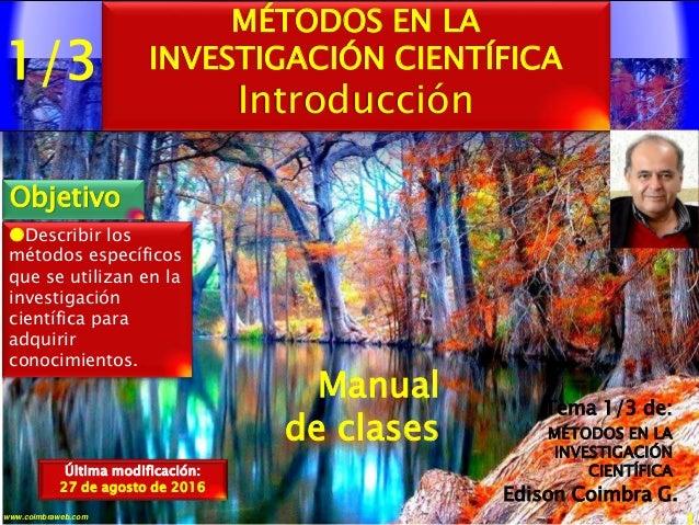 1/3 1www.coimbraweb.com Edison Coimbra G. Manual de clases Última modificación: 27 de agosto de 2016 MÉTODOS EN LA INVESTI...
