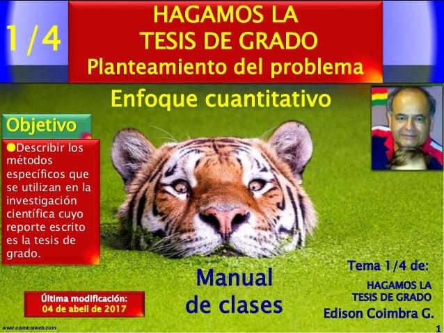 1/4 1www.coimbraweb.com Edison Coimbra G. Manual de clases Última modificación: 04 de abeil de 2017 HAGAMOS LA TESIS DE GR...