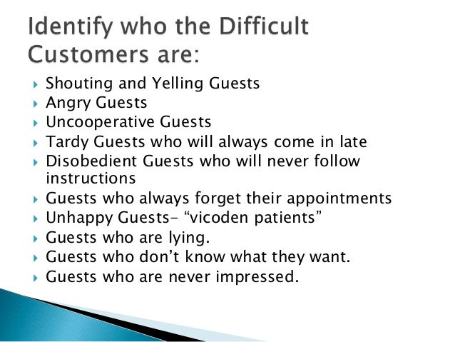 difficult customers How to deal with difficult customers how do you provide quality customer service when you're faced with a bad attitude keep your cool with these tips.