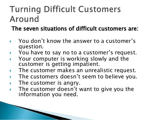 dealing with difficult customers Learn effective strategies and best practices in selling to difficult customers if you're in sales and customer service, you know all too well the feeling of being.