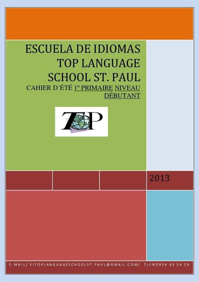 2013ESCUELA DE IDIOMASTOP LANGUAGESCHOOL ST. PAULCAHIER D´ÉTÉ 1º PRIMAIRE NIVEAUDÉBUTANTE - M A I L / E I T O P L A N G U ...