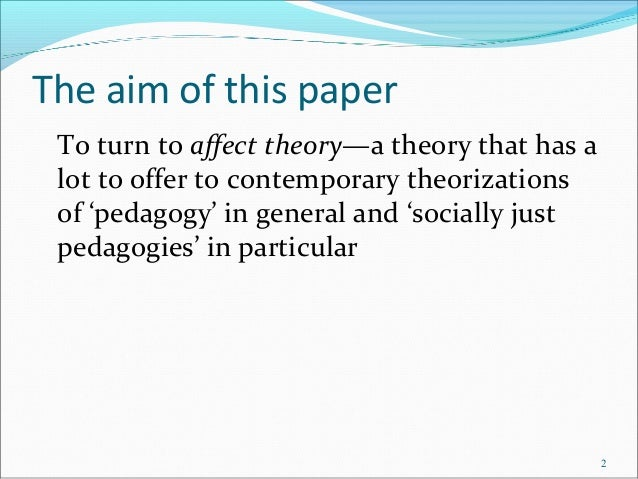 The aim of this paper To turn to affect theory—a theory that has a lot to offer to contemporary theorizations of 'pedagogy...