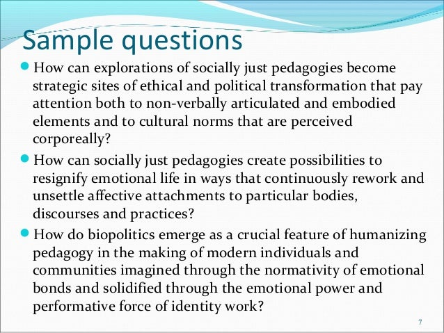 Sample questions How can explorations of socially just pedagogies become strategic sites of ethical and political transfo...