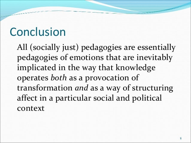 Conclusion All (socially just) pedagogies are essentially pedagogies of emotions that are inevitably implicated in the way...