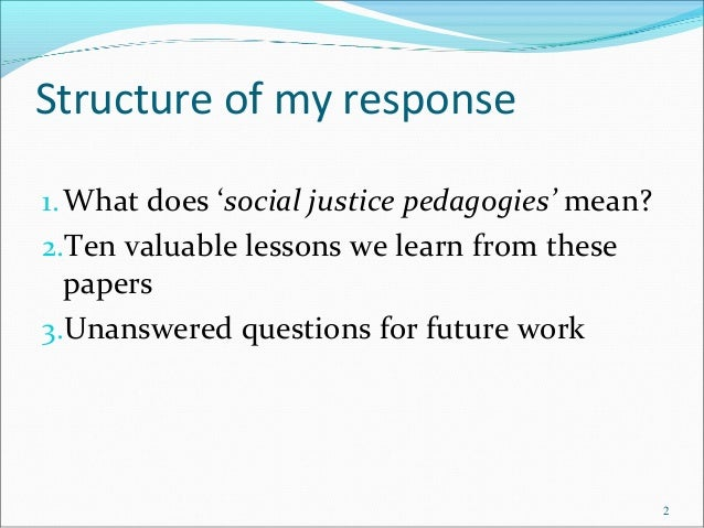 Structure of my response 1.What does 'social justice pedagogies' mean? 2.Ten valuable lessons we learn from these papers 3...