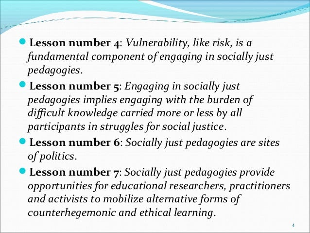 Lesson number 4: Vulnerability, like risk, is a fundamental component of engaging in socially just pedagogies. Lesson nu...
