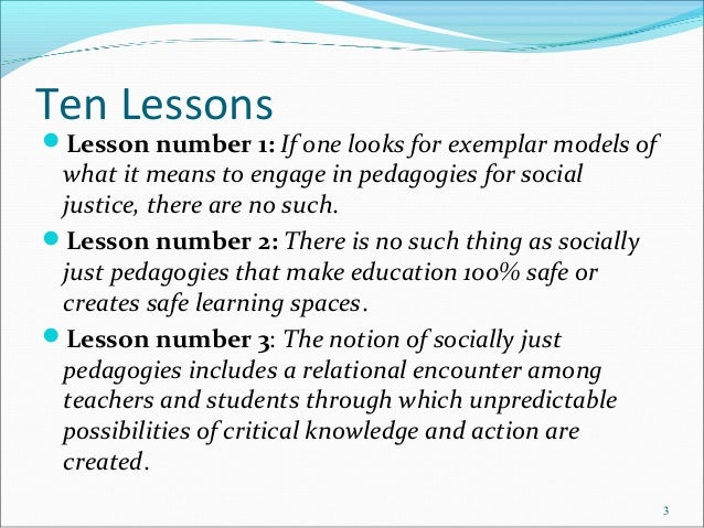 Ten Lessons Lesson number 1: If one looks for exemplar models of what it means to engage in pedagogies for social justice...