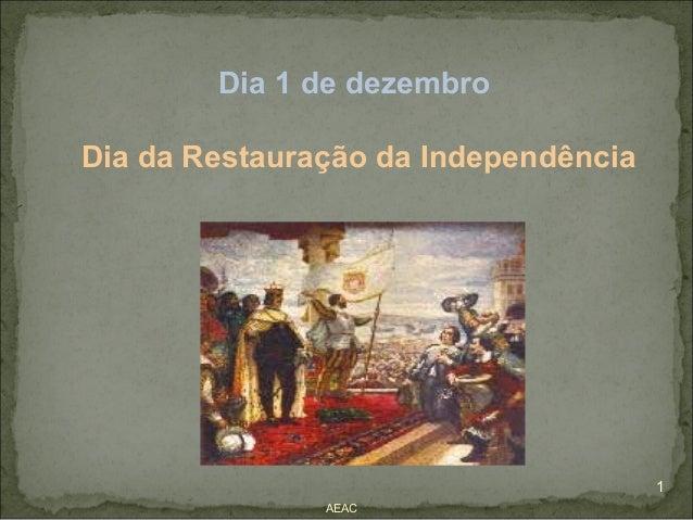 Dia 1 de dezembroDia da Restauração da Independência                                      1               AEAC