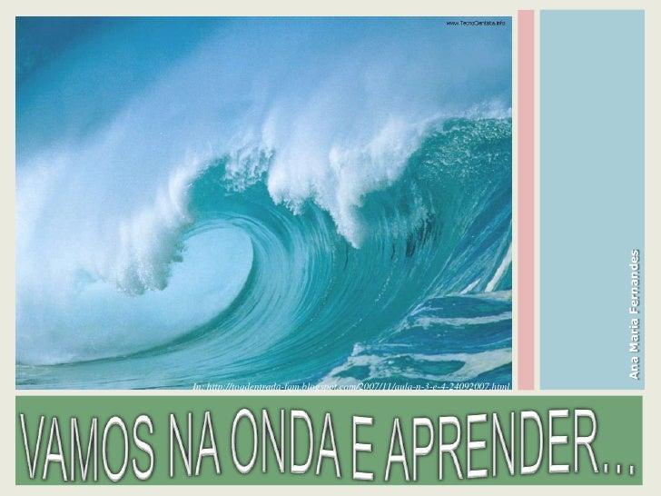 Ana Maria Fernandes In: http://toqdentrada-fqm.blogspot.com/2007/11/aula-n-3-e-4-24092007.html