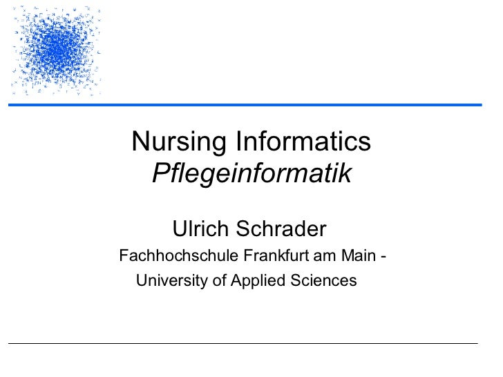 Nursing Informatics Pflegeinformatik Ulrich Schrader   Fachhochschule Frankfurt am Main - University of Applied Sciences