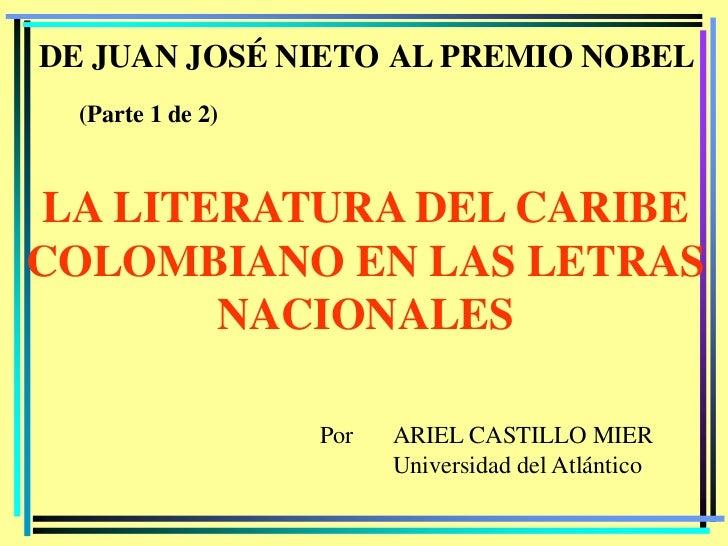 DE JUAN JOSÉ NIETO AL PREMIO NOBEL  (Parte 1 de 2) LA LITERATURA DEL CARIBECOLOMBIANO EN LAS LETRAS        NACIONALES     ...