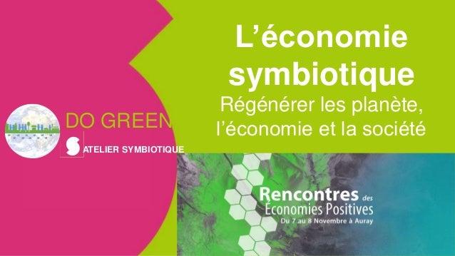 L'économie symbiotique Régénérer les planète, l'économie et la société Isabelle Delannoy 19 novembre 2017 S'ALLIER POUR UN...