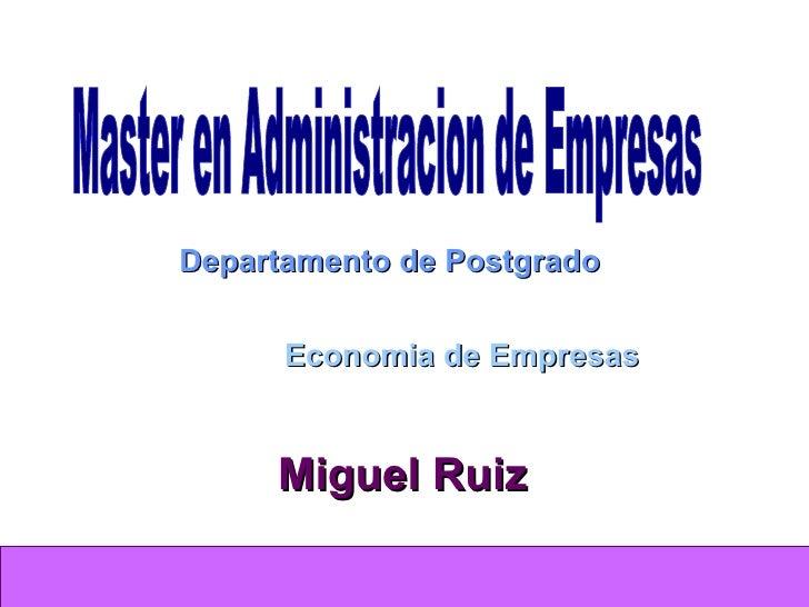 Departamento de Postgrado Master en Administracion de Empresas Economia de Empresas Miguel Ruiz