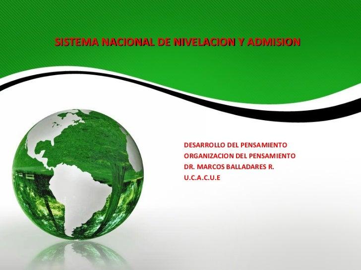 SISTEMA NACIONAL DE NIVELACION Y ADMISION                     DESARROLLO DEL PENSAMIENTO                     ORGANIZACION ...