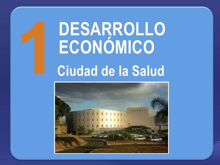 1 DESARROLLO ECONÓMICO Ciudad de la Salud