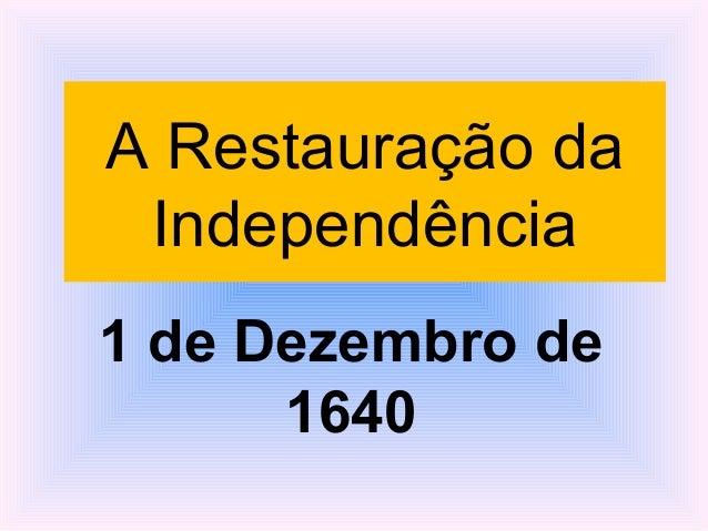 A Restauração da Independência 1 de Dezembro de 1640