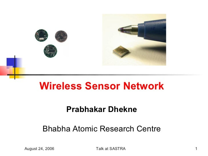 Wireless Sensor Network                  Prabhakar Dhekne         Bhabha Atomic Research CentreAugust 24, 2006         Tal...