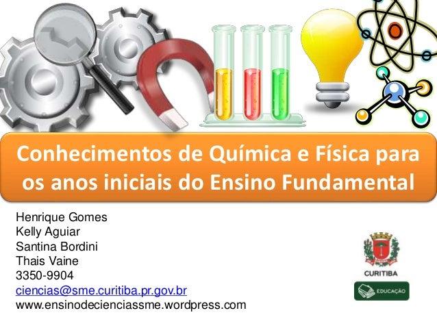 Henrique Gomes Kelly Aguiar Santina Bordini Thais Vaine 3350-9904 ciencias@sme.curitiba.pr.gov.br www.ensinodecienciassme....