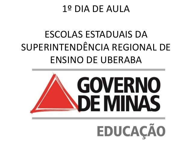 1º DIA DE AULA ESCOLAS ESTADUAIS DA SUPERINTENDÊNCIA REGIONAL DE ENSINO DE UBERABA