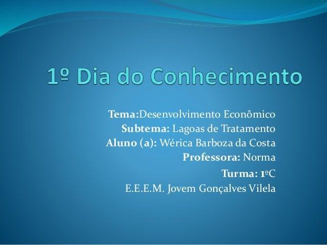 Tema:Desenvolvimento Econômico Subtema: Lagoas de Tratamento Aluno (a): Wérica Barboza da Costa Professora: Norma Turma: 1...