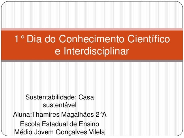 Sustentabilidade: Casa sustentável Aluna:Thamires Magalhães 2°A Escola Estadual de Ensino Médio Jovem Gonçalves Vilela 1° ...