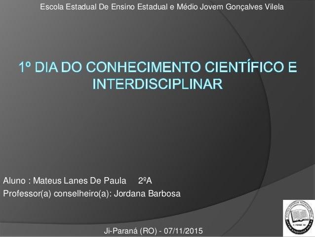 Aluno : Mateus Lanes De Paula 2ºA Professor(a) conselheiro(a): Jordana Barbosa Escola Estadual De Ensino Estadual e Médio ...